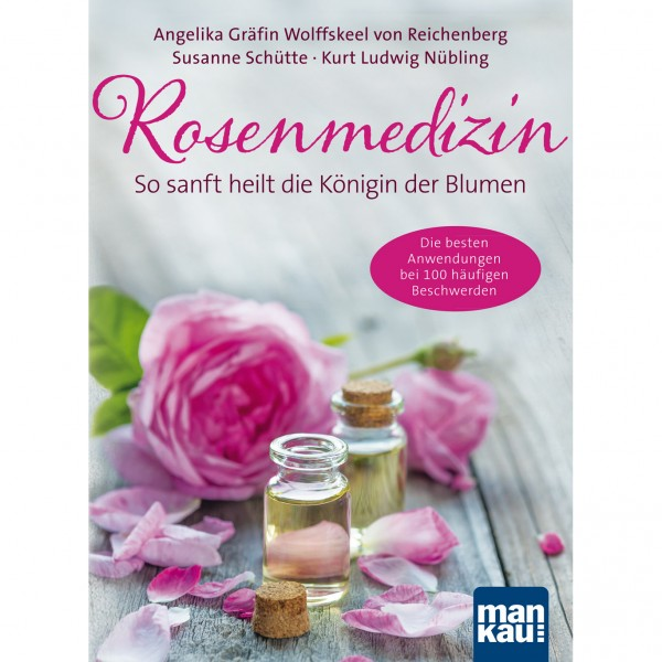 Rosenmedizin - Angelika Gräfin Wolfskeel von Reichenberg, Susanne Schütte, Kurt Ludwig Nübling