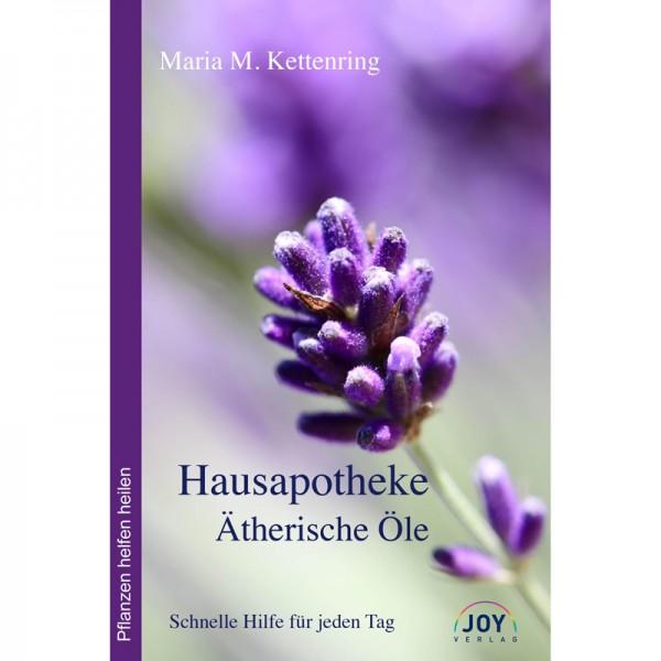 Hausapotheke Ätherische Öle - Maria M. Kettenring